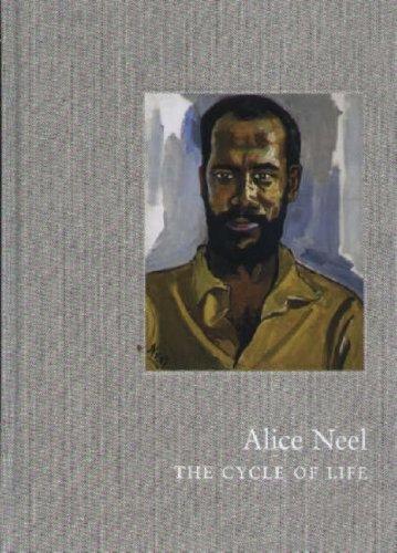 Alice Neel : The Cycle of Life: Neel, Alice; Storr, Robert; Neel, Andrew