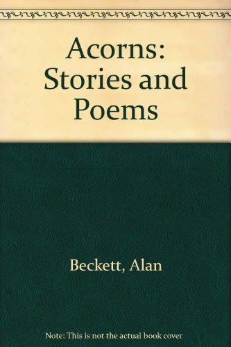 Acorns: Stories and Poems: Beckett, Alan &