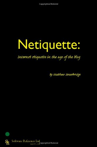 Netiquette: Internet Etiquette in the Age of the Blog: Matthew Strawbridge