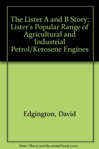 9780955462511: The Lister A and B Story: Lister's Popular Range of Agricultural and Industrial Petrol/Kerosene Engines