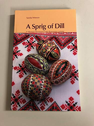 9780955462702: A Sprig Of Dill: An Imprecis Of Romanian Cuisine, Memories And Recipes Of A Home In Bucharest