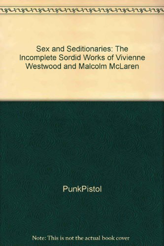 9780955464317: Sex and Seditionaries: The Incomplete Sordid Works of Vivienne Westwood and Malcolm McLaren