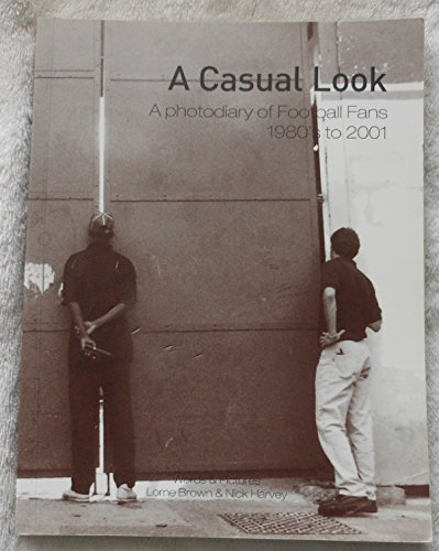 9780955468407: A Casual Look: A Photodiary of Football Fans 1980's to 2001