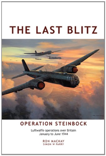 9780955473586: The Last Blitz: Operation Steinbock, the Luftwaffe's Last Blitz on Britain - January to May 1944