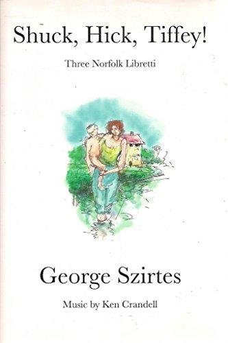 9780955477089: Shuck, Hick, Tiffey!: Three Norfolk Libretti
