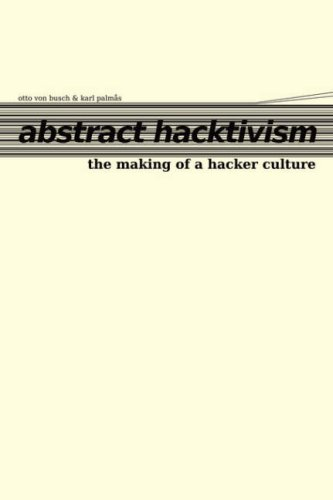9780955479625: Abstract Hacktivism: The making of a hacker culture