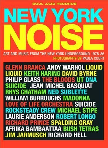 New York Noise: Art and Music from the New York Underground 1978-88: Photographs by Paula Court: ...
