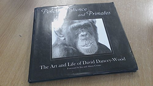 9780955494604: Pencils, Patience and Primates: The Life and Art of David Dancey-Wood