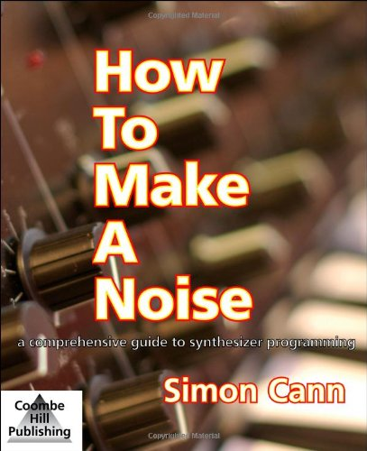9780955495502: How to Make a Noise: A Comprehensive Guide to Synthesizer Programming