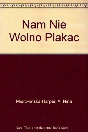 9780955499517: Nam Nie Wolno Plakac