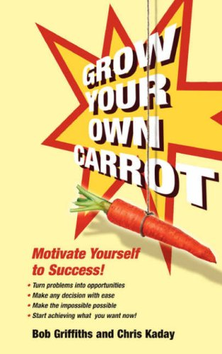 9780955507403: Grow Your Own Carrot: Motivate Yourself to Success