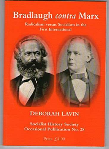 9780955513848: Bradlaugh Contra Marx: Radicalism Versus Socialism in the First International (Socialist History Society Occasional Publications)
