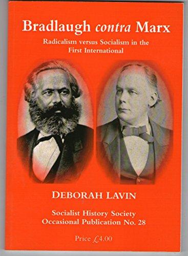 Bradlaugh Contra Marx: Radicalism Versus Socialism in: Lavin, Deborah