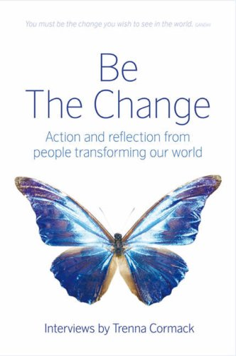 9780955521300: Be the Change: Action and Reflection from People Transforming Our World