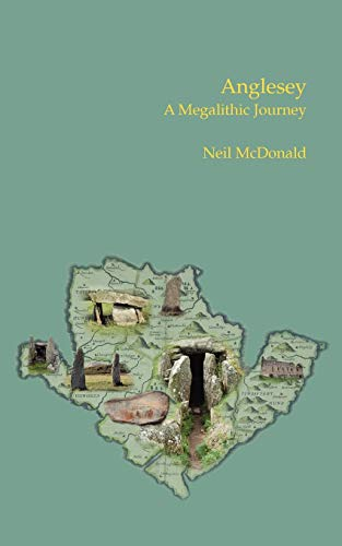 Anglesey: A Megalithic Journey: Neil McDonald