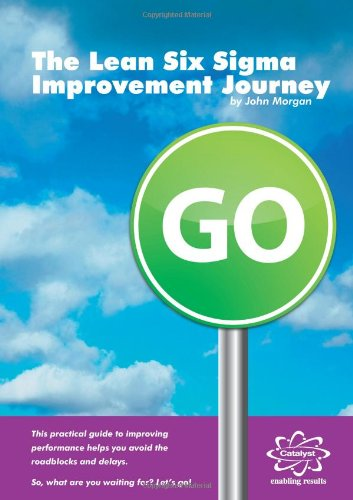 The Lean Six Sigma Improvement Journey: 1: John Morgan