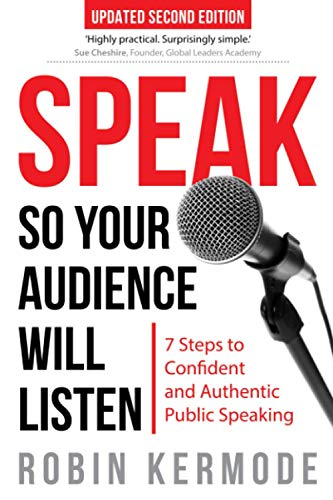 9780955530111: Speak: So Your Audience Will Listen - 7 Steps to Confident and Authentic Public Speaking