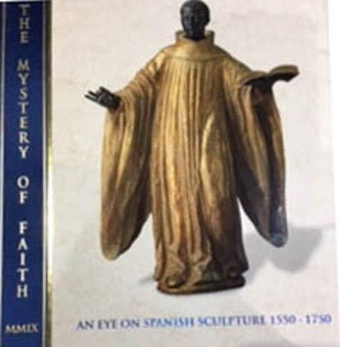 9780955536656: The Mystery of Faith: An Eye on Spanish Sculpture 1550-1750
