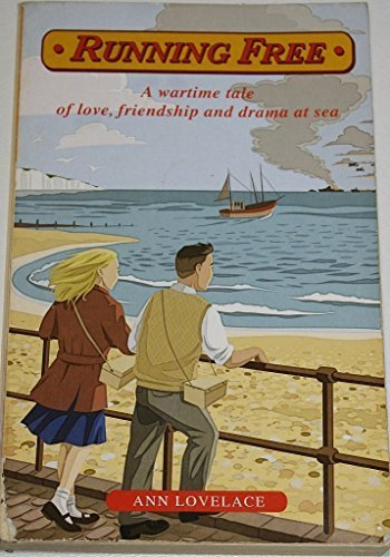Running Free: A Wartime Tale of Love, Friendship and Drama at Sea