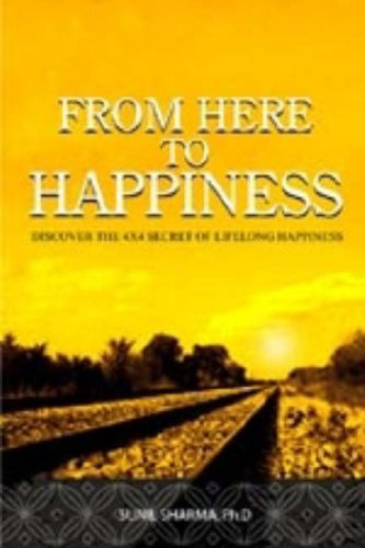 9780955541803: From Here to Happiness: Discover the 4X4 Secret of Lifelong Happiness