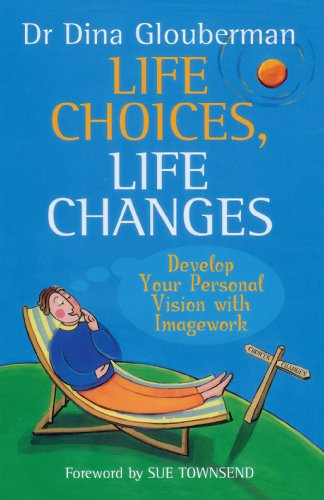 Life Choices, Life Changes: Develop Your Personal Vision with Imagework: Dr. Dina Glouberman
