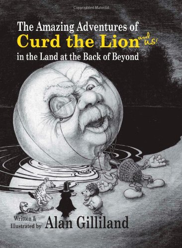 9780955548611: The Amazing Adventures of Curd the Lion (and Us!) in the Land at the Back of Beyond