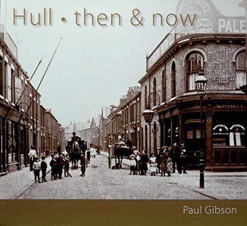 Hull Then and Now (9780955556913) by Paul Gibson