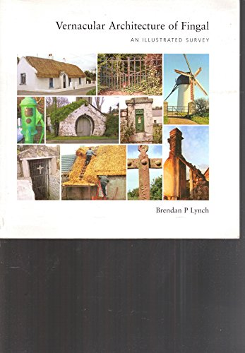 Vernacular Architecture of Fingal: An Illustrated Survey: Brendan P. Lynch