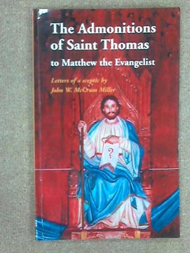 The Admonitions of Saint Thomas to Matthew the Evangelist : Letters of a Sceptic: Miller, John W. ...