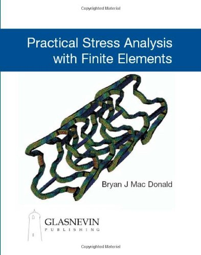 Practical Stress Analysis with Finite Elements: Mac Donald, Bryan