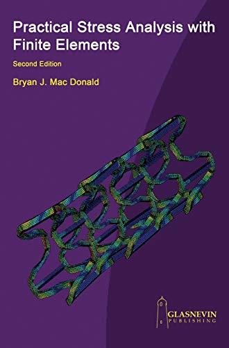 Practical Stress Analysis with Finite Elements: Bryan J. MacDonald