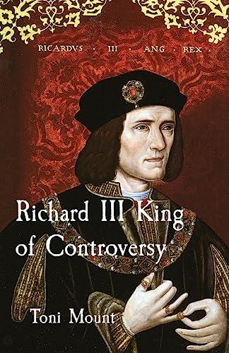 9780955592522: Richard III King of Controversy