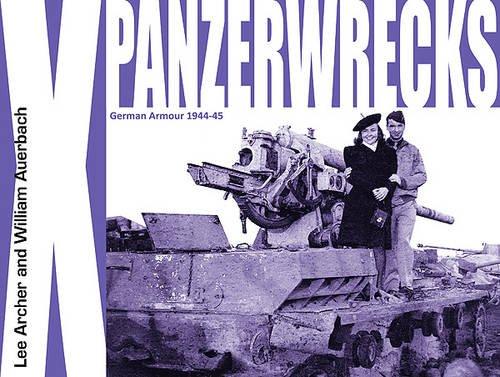 Panzerwrecks X: German Armour 1944-45: Archer, Lee; Auerbach, William
