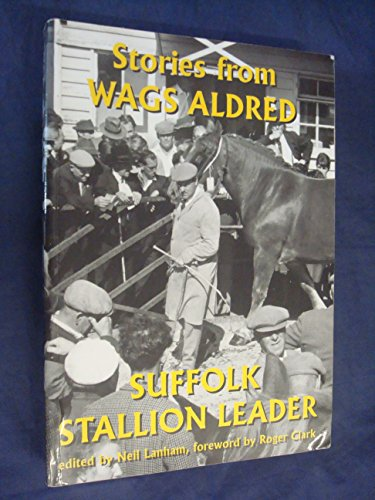 9780955594717: Stories from Wags Aldred: Suffolk Stallion Leader