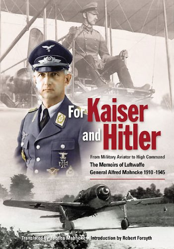 9780955597749: For Kaiser and Hitler: From Military Aviator to High Command - The Memoirs of Luftwaffe General Alfred Mahncke 1910-1945