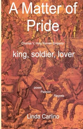 9780955598012: A Matter of Pride (Charles V, Holy Roman Emperor): king, soldier, lover