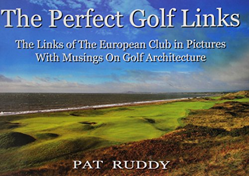 The Perfect Golf Links: The Links of the European Club in Pictures with Musings on Golf ...