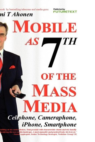 9780955606953: Mobile as 7th of the Mass Media: Cellphone, cameraphone, iPhone, smartphone