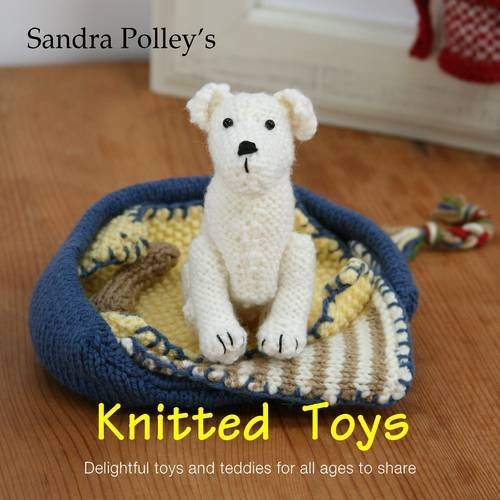 9780955620645: Sandra Polley's Knitted Toys: Delightful Toys and Teddies for All Ages to Share