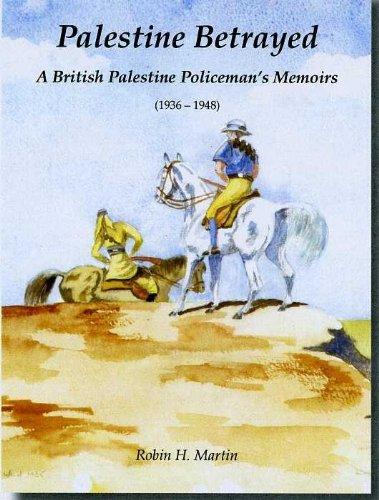 9780955621109: Palestine Betrayed: A British Palestine Policeman's Memoirs (1936-1948)