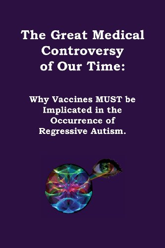 9780955621314: The Great Medical Controversy of our Time: Why Vaccines must be Implicated in the Occurrence of Regressive Autism