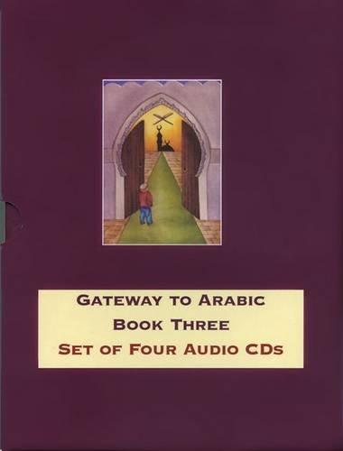 9780955633423: Gateway to Arabic: Book three - Set of 4 Audio CDs