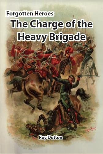 Forgotten Heroes: The Charge of the Heavy: Dutton, Roy