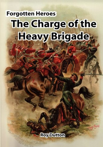 FORGOTTEN HEROES: THE CHARGE OF THE HEAVY BRIGADE: Roy Dutton