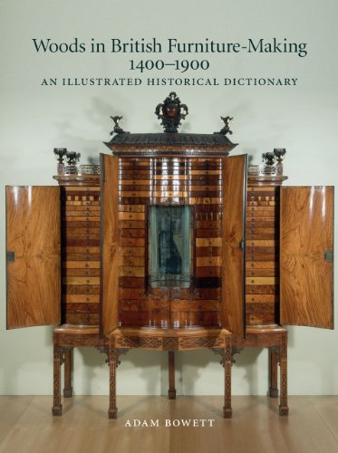 Woods in British Furniture Making 1400-1900: An Illustrated Historical Dictionary: Adam Bowett