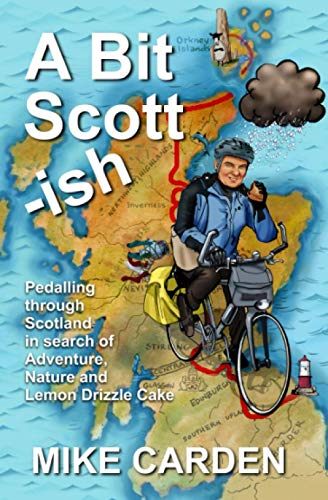 9780955660214: A Bit Scott-ish: Pedalling Through Scotland in Search of Adventure, Nature and Lemon Drizzle Cake
