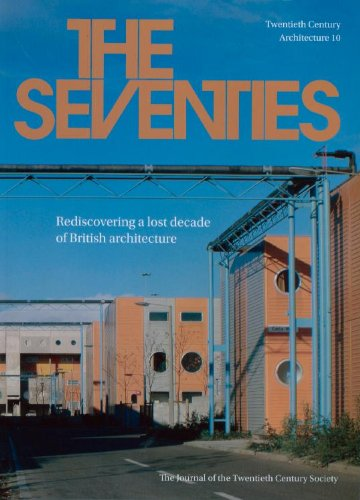 9780955668722: The Seventies: Rediscovering a Lost Decade of British Architecture (Twentieth Century Architecture)