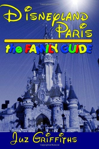 9780955677601: Disneyland Paris - The Family Guide