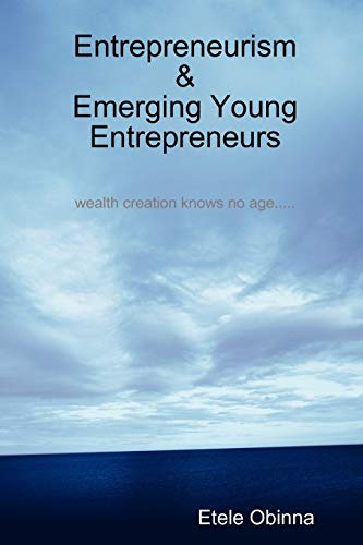Entrepreneurism Emerging Young Entrepreneurs wealth creation knows no age: Etele Obinna