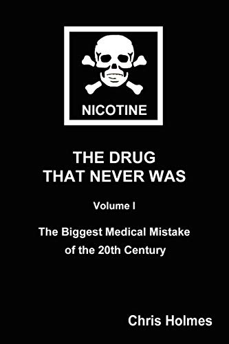 9780955682902: Nicotine: The Drug That Never Was Volume 1: The Biggest Medical Mistake of the 20th Century